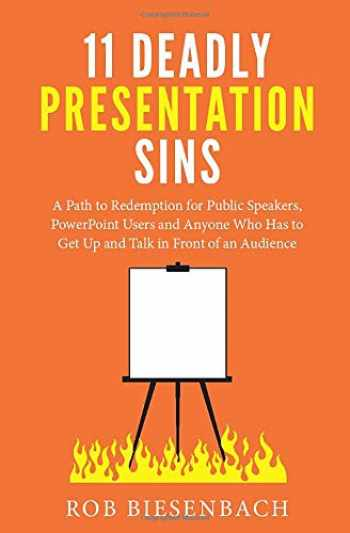 9780991081417-0991081412-11 Deadly Presentation Sins: A Path to Redemption for Public Speakers, PowerPoint Users and Anyone Who Has to Get Up and Talk in Front of an Audience