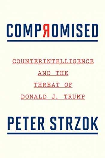 9780358237068-0358237068-Compromised: Counterintelligence and the Threat of Donald J. Trump