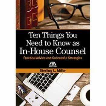 9781634257923-1634257928-Ten Things You Need to Know as In-House Counsel: Practical Advice and Successful Strategies