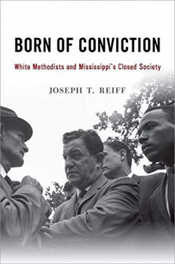 9780190246815-0190246812-Born of Conviction: White Methodists and Mississippi's Closed Society