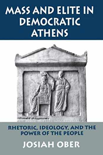 9780691028644-0691028648-Mass and Elite in Democratic Athens: Rhetoric, Ideology, and the Power of the People