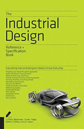 9781592538478-1592538479-The Industrial Design Reference & Specification Book: Everything Industrial Designers Need to Know Every Day