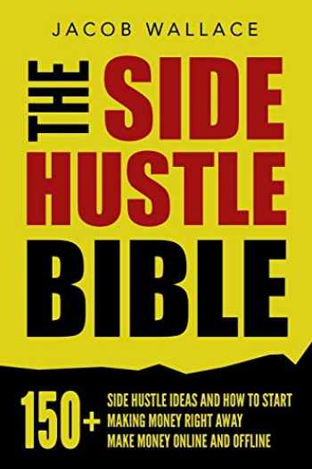 9781078468886-1078468885-The Side Hustle Bible: 150+ Side Hustle Ideas and How to Start Making Money Right Away – Make Money Online and Offline