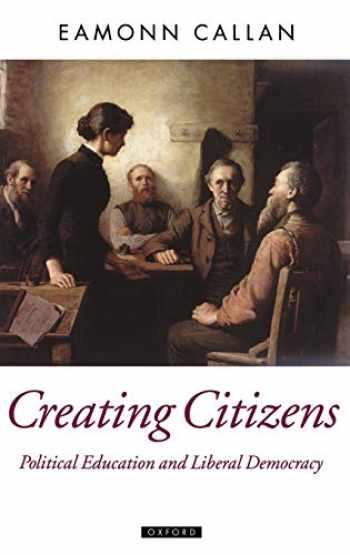 9780198292586-0198292589-Creating Citizens: Political Education and Liberal Democracy (Oxford Political Theory)