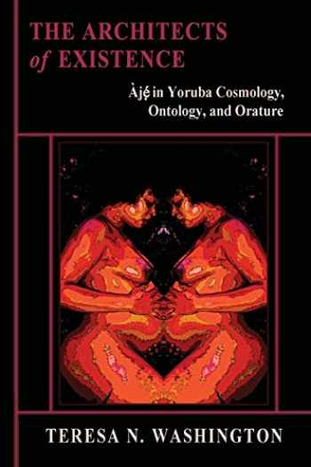 9780991073016-0991073010-The Architects of Existence: Aje in Yoruba Cosmology, Ontology, and Orature