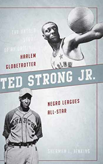 9781442267275-1442267275-Ted Strong Jr.: The Untold Story of an Original Harlem Globetrotter and Negro Leagues All-Star