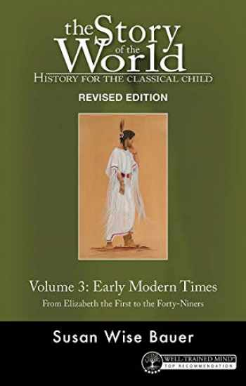 9781945841453-1945841451-Story of the World, Vol. 3 Revised Edition: History for the Classical Child: Early Modern Times (Story of the World, 12)