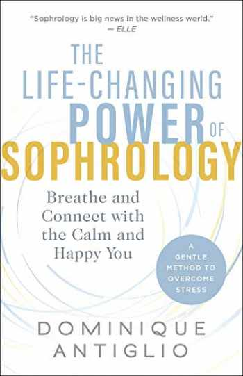 9781608686131-1608686132-The Life-Changing Power of Sophrology: Breathe and Connect with the Calm and Happy You