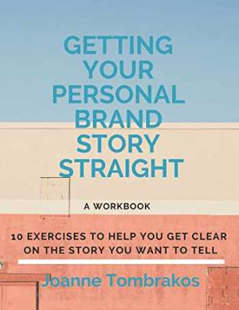 9780984007660-0984007660-Getting Your Personal Brand Story Straight: ten exercises to help you get clear on the story you want to tell