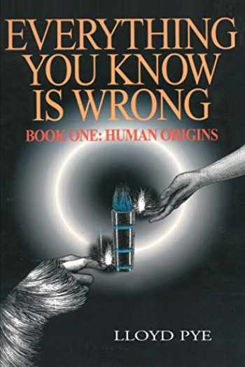 9780595127498-0595127495-Everything You Know Is Wrong, Book One: Human Origins