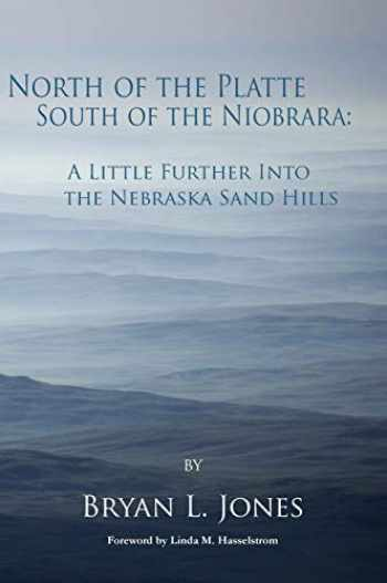 9781936205837-1936205831-North of the Platte South of the Niobrara: A Little Further into the Nebraska Sand Hills