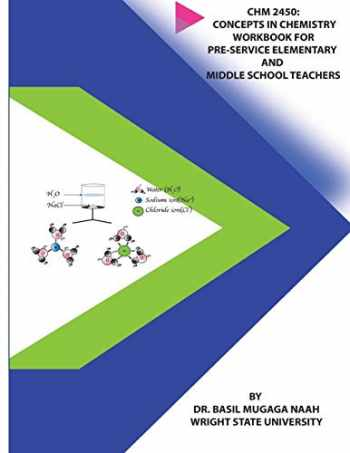 9780692084472-0692084479-CHM 2450: Concepts in Chemistry Workbook for Pre-service Elementary and Middle School Teachers