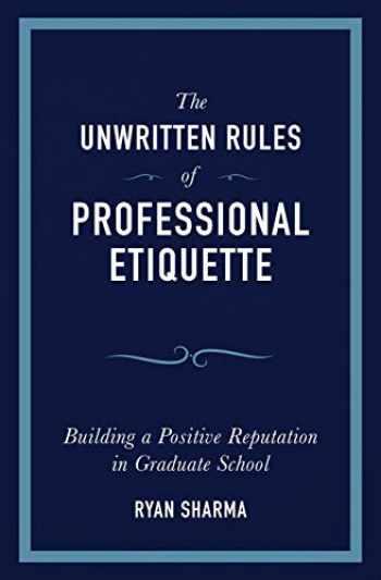 9781734980509-1734980508-The Unwritten Rules of Professional Etiquette: Building a Positive Reputation in Graduate School