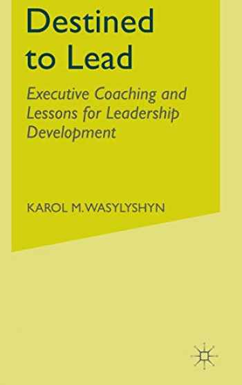 9781137357762-1137357762-Destined to Lead: Executive Coaching and Lessons for Leadership Development