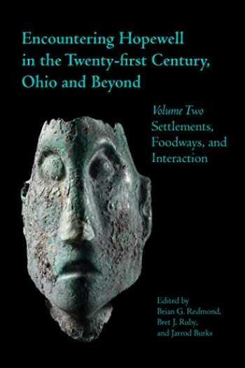 9781629221038-1629221031-Encountering Hopewell in the Twenty-first Century, Ohio and Beyond: Volume Two: Settlements, Foodways, and Interaction (Ohio History and Culture)