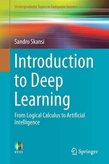 9783319730035-3319730037-Introduction to Deep Learning: From Logical Calculus to Artificial Intelligence (Undergraduate Topics in Computer Science)