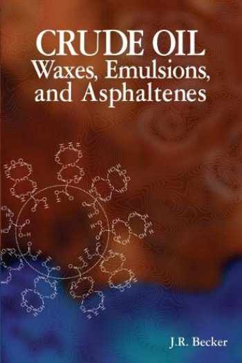 9780878147373-0878147373-Crude Oil Waxes, Emulsions, and Asphaltenes