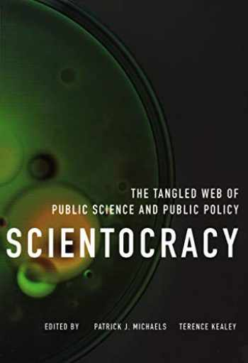 9781948647496-1948647494-Scientocracy: The Tangled Web of Public Science and Public Policy