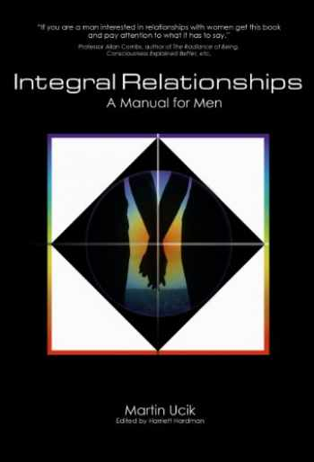 9780984570300-0984570306-Integral Relationships: A Manual for Men