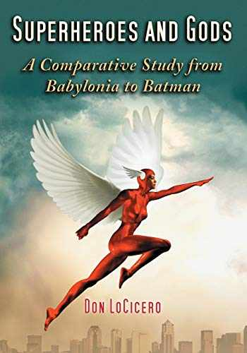9780786431847-0786431849-Superheroes and Gods: A Comparative Study from Babylonia to Batman