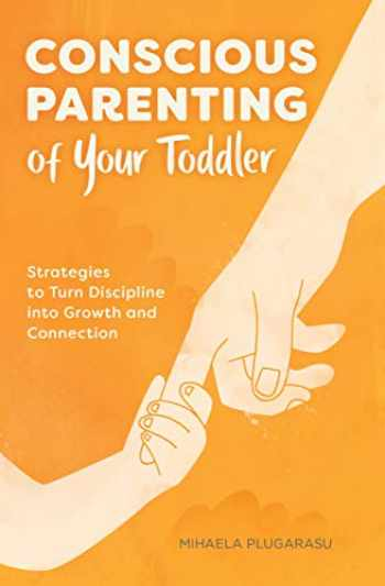 9781647396671-1647396670-Conscious Parenting of Your Toddler: Strategies To Turn Discipline into Growth and Connection