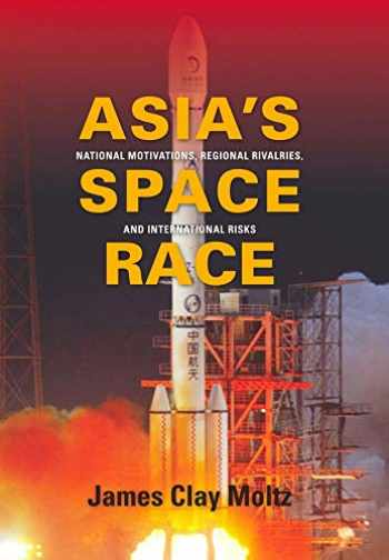 9780231156899-0231156898-Asia's Space Race: National Motivations, Regional Rivalries, and International Risks (Contemporary Asia in the World)