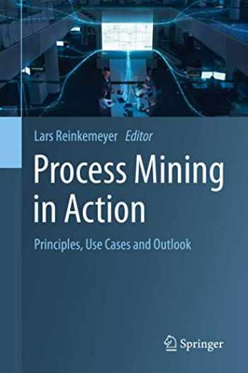 9783030401719-3030401715-Process Mining in Action: Principles, Use Cases and Outlook