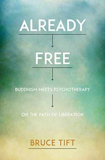9781622034116-1622034112-Already Free: Buddhism Meets Psychotherapy on the Path of Liberation