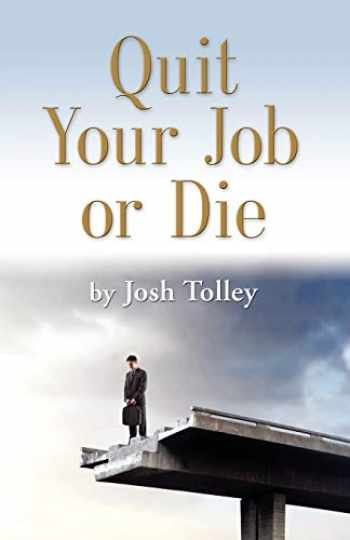 9781609101725-1609101723-QUIT YOUR JOB OR DIE: Discover the Importance of Self-Employment