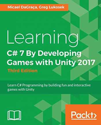 9781788478922-1788478924-Learning C# 7 By Developing Games with Unity 2017 - Third Edition: Learn C# Programming by building fun and interactive games with Unity