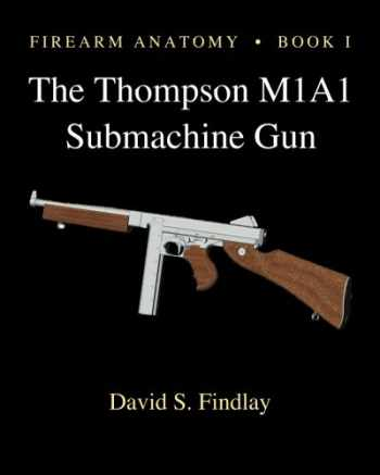 9781493673346-1493673343-Firearm Anatomy - Book I The Thompson M1A1 Submachine Gun