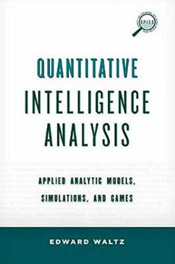 9780810895461-0810895463-Quantitative Intelligence Analysis: Applied Analytic Models, Simulations, and Games (Security and Professional Intelligence Education Series)