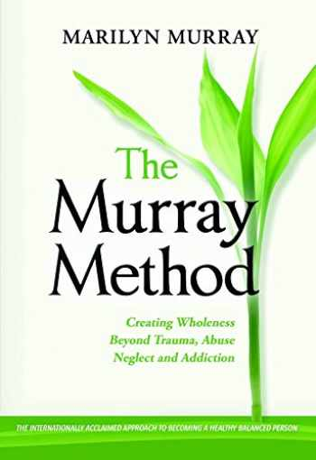 9780985509316-0985509317-The Murray Method: Creating a Wholeness Beyond Trauma, Abuse, Neglect and Addiction