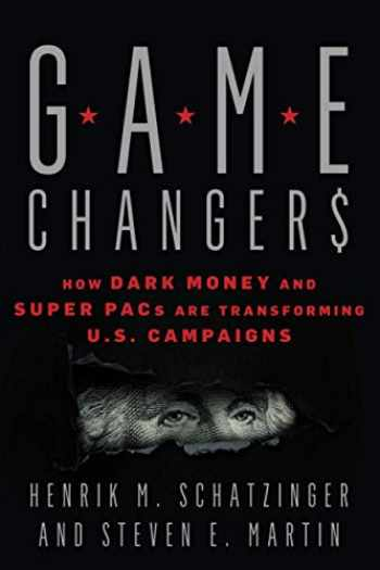 9781538136188-153813618X-Game Changers: How Dark Money and Super PACs Are Transforming U.S. Campaigns