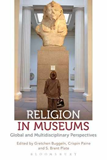 9781474255516-1474255515-Religion in Museums: Global and Multidisciplinary Perspectives