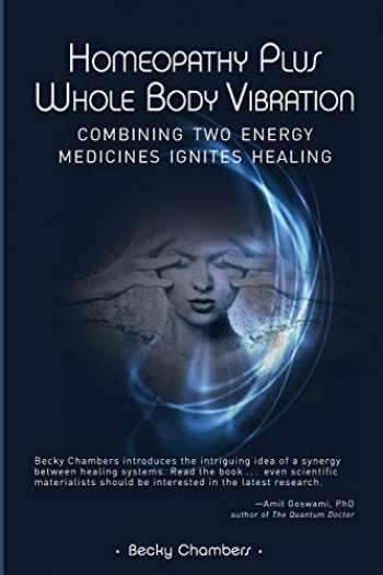 9780989066228-0989066223-Homeopathy Plus Whole Body Vibration: Combining Two Energy Medicines Ignites Healing