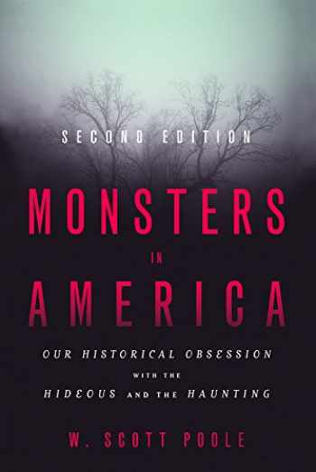9781481308823-1481308823-Monsters in America: Our Historical Obsession with the Hideous and the Haunting