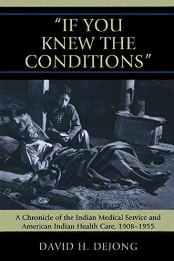 9780739124468-0739124463-'If You Knew the Conditions': A Chronicle of the Indian Medical Service and American Indian Health Care, 1908-1955