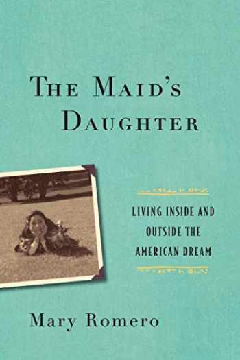 9781479814664-1479814660-The Maid's Daughter: Living Inside and Outside the American Dream