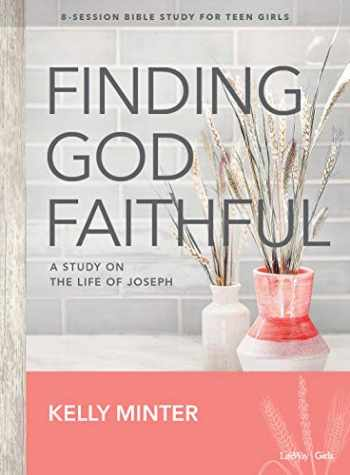9781535945479-1535945478-Finding God Faithful - Teen Girls' Bible Study Book: A Study on the Life of Joseph
