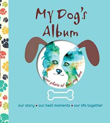9781621871811-1621871819-My Dog's Album: Our Story, Our Best Moments, Our Life Together (CompanionHouse Books) Create a Personalized Scrapbook of Your Puppy's Growth, Store Photos and Keepsakes, and Record Important Events