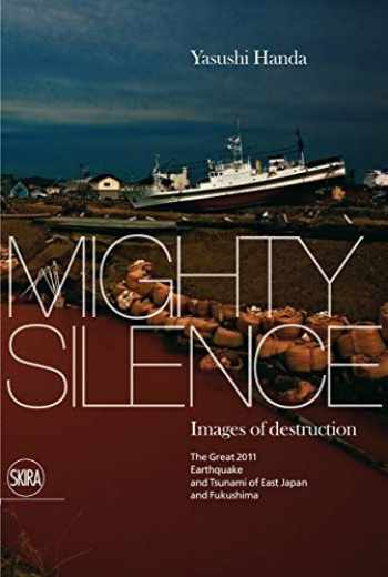 9788857215570-8857215571-Mighty Silence Images of Destruction: The Great Earthquake and Tsunami of East Japan