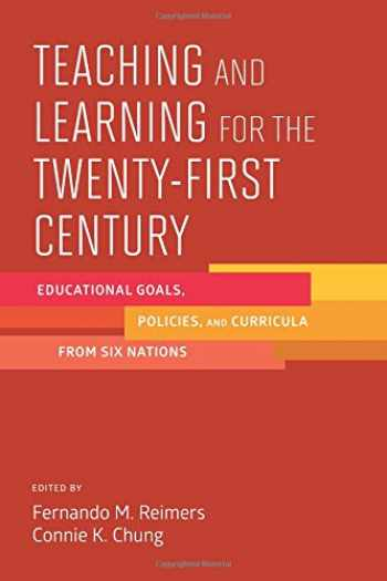 9781612509228-1612509223-Teaching and Learning for the Twenty-First Century: Educational Goals, Policies, and Curricula from Six Nations
