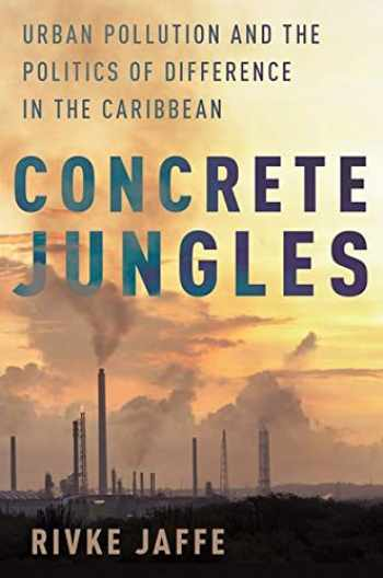 9780190273590-0190273593-Concrete Jungles: Urban Pollution and the Politics of Difference in the Caribbean (Global and Comparative Ethnography)
