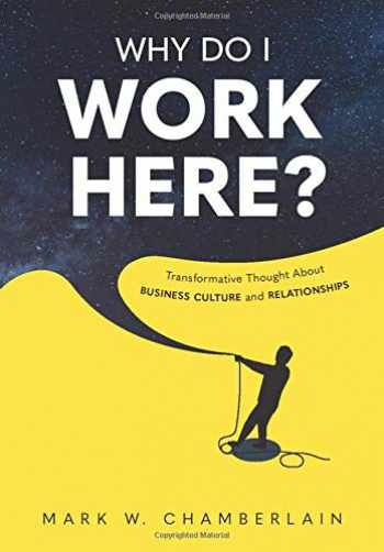 9781734488654-1734488654-Why Do I Work Here?: Transformative Thought About Business Culture And Relationships