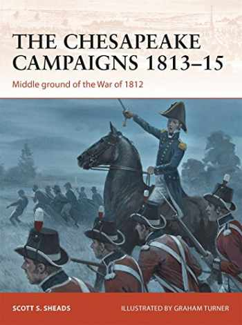 9781780968520-1780968523-The Chesapeake Campaigns 1813–15: Middle ground of the War of 1812