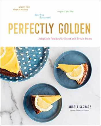 9781682684764-1682684768-Perfectly Golden: Adaptable Recipes for Sweet and Simple Treats