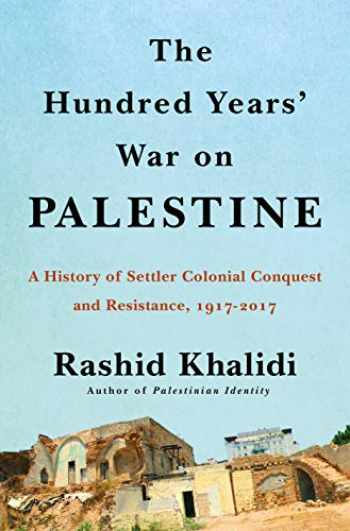 9781627798556-1627798552-The Hundred Years' War on Palestine: A History of Settler Colonialism and Resistance, 1917–2017