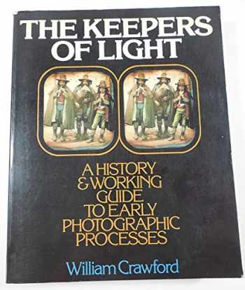 9780871001580-0871001586-The Keepers of Light: A History and Working Guide to Early Photographic Processes