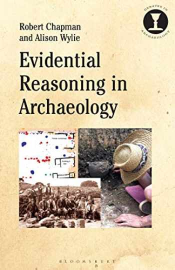 9781350066861-1350066869-Evidential Reasoning in Archaeology (Debates in Archaeology)